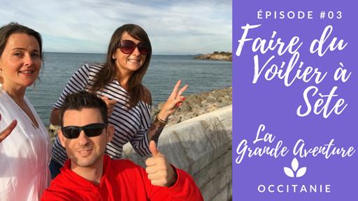 LA GRANDE AVENTURE // Épisode 3 : Faire du voilier à Sète